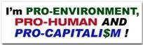 Pro-Environment,Pro-Human,PRO-CAPITALISM Bumper                     Sticker